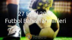 27 Eylül 2017 Futbol Bahis Tahminleri