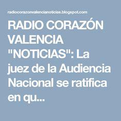 """RADIO CORAZÓN VALENCIA  """"NOTICIAS"""": La juez de la Audiencia Nacional se ratifica en qu..."""