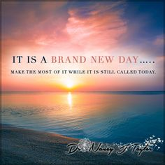 Today is a brand new day! Don't waste it. Fill it with positive thoughts and positive actions. #Today #Positivity #DrNancyJTaylor
