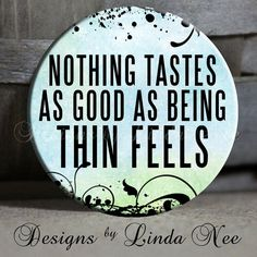 """NOTHING Tastes as Good as being THIN FEELS on blue sky - diet, weight loss, weight watchers, healthy, eating magnet - 1.5"""" Pinback Button"""