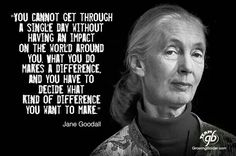 Jane Goodall at almost 80 years old in July 2014. Such a great quote!