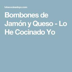 Bombones de Jamón y Queso - Lo He Cocinado Yo