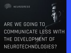 Neurogress.io. The question of whether neurotechnological progress will lead us to communicate less may well depend on your definition of communication. Sure we may speak less, but that's not the whole picture. Neurotechnology may help us communicate more than ever. Invest in the interactive mind-controlled devices of the future by buying tokens now. Visit Neurogress.io. Material World, S Word, Investing, Meditation, Novels, Mindfulness, Thoughts, This Or That Questions, Future