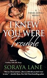sizzles from cover to cover - 5 stars for I Knew You Were Trouble, Texas Kings #3, by Soraya Lane, St. Martin's Press  http://purejonel.blogspot.ca/2016/06/i-knew-you-were-trouble-by-soraya-lane.html