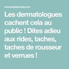 Les dermatologues cachent cela au public ! Dites adieu aux rides, taches, taches de rousseur et verrues !