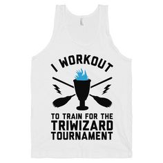 Print Proxy | I Workout to Train for the TriWizard Tournament - Mens Harry Potter Workout Shirt / Tank Top | Online Store Powered by Storenvy
