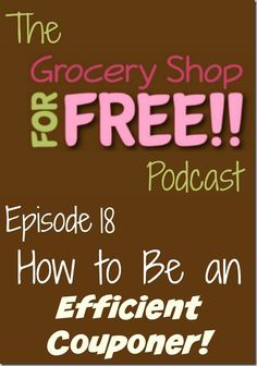 How to Be an Efficient Couponer! http://www.groceryshopforfreeatthemart.com/the-grocery-shop-for-free-podcast-episode-18how-to-be-an-efficient-couponer/
