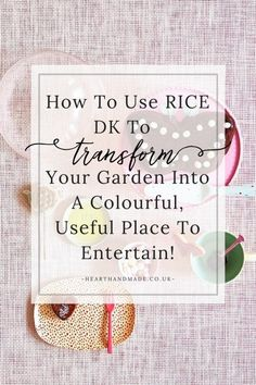 How to use Rice DK to transform your garden into a colourful, useful place to entertain and play!