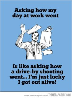 That can definitely be true about my days at work sometimes!