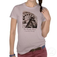 WONDER WHEEL LADIES' T-SHIRT, by The Flying Pig Gallery on Zazzle (lizadeyphoto) - Looking up at the Wonder Wheel (Coney Island, NY). ** A DREAMLAND GIFTS APPAREL Item. **
