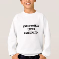 underworked sweatshirt - funny quote quotes memes lol customize cyo