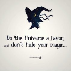Do the Universe a favor and don't hide your magick! Inspirierender Text, Witch Quotes, Baby Witch, Modern Witch, Witch Art, Fantasy Witch, Witch Aesthetic, Aesthetic Gif, Book Of Shadows