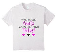 Kids Who Needs Pants When You Have Tutus Girls Ballerina ... https://www.amazon.com/dp/B06WP9SFDD/ref=cm_sw_r_pi_dp_x_xGYTyb68CQ5C1