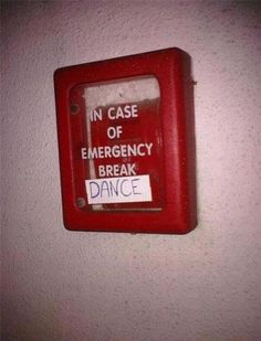 In case of emergency BREAK DANCE.
