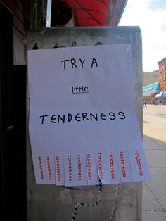 Try a little Tenderness would you?