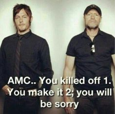 AMC...You killed off 1. You make it 2; you will be sorry. Cause I cried my eyes out for Merle. I swear if he don't pop in during season 4 ill be highly upset! & you kill Daryl... You don't wanna know what will happen.