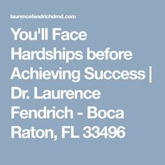 You'll Face Hardships before Achieving Success | Dr. Laurence Fendrich - Boca Raton, FL 33496