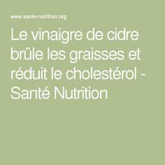 Le vinaigre de cidre brûle les graisses et réduit le cholestérol - Santé Nutrition