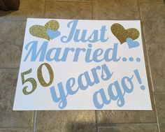 Just married...50 years ago! 50th anniversary decorations.