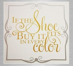 If the shoe fits, buy it in every color! #truth #quotes #shoequotes