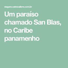 Um paraíso chamado San Blas, no Caribe panamenho Caribbean