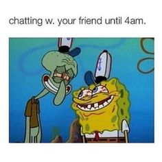 This never happens to me cause none of my friends ever stay up that late. >:v