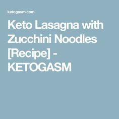 Keto Lasagna with Zucchini Noodles [Recipe] - KETOGASM