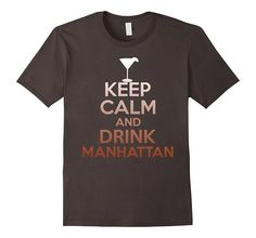 Keep Calm And Drink Manhattan T-Shirt - Funny Cocktail Tee | One of the largest and best collection of Mother's day style sayings and graphic tee shirts anywhere on the web. The great gift for your mom or wife. More styles daily updated!