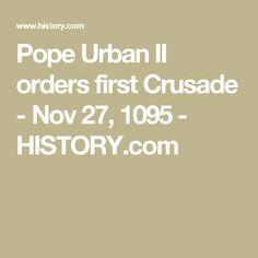 Pope Urban II orders first Crusade - Nov 27, 1095 - HISTORY.com