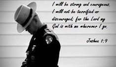 Strength Quotes : I will be strong and courageous. I will not be terrified or discouraged; Police Wife Life, Police Family, Police Quotes, Police Officer Quotes, Police Prayer, Cop Quotes, Law Enforcement Quotes, Bible Quotes, Bible Verses