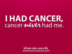 CANCER NEVER HAD ME