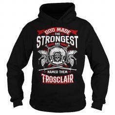 I Love TROSCLAIR, TROSCLAIRYear, TROSCLAIRBirthday, TROSCLAIRHoodie, TROSCLAIRName, TROSCLAIRHoodies T-Shirts