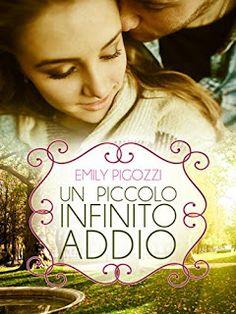 la mia biblioteca romantica: UN PICCOLO INFINITO ADDIO di Emily Pigozzi