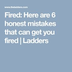 Fired: Here are 6 honest mistakes that can get you fired | Ladders