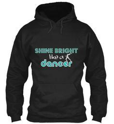 SHINE BRIGHT LIKE A DANCER Hoodie | Teespring