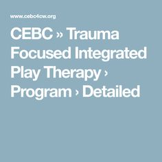 CEBC » Trauma Focused Integrated Play Therapy › Program › Detailed