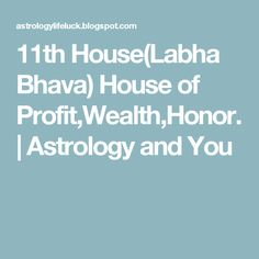 11th House(Labha Bhava) House of Profit,Wealth,Honor. | Astrology and You