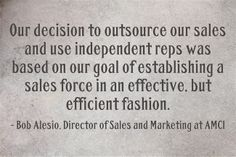 """""""Our decision to outsource our sales and use independent reps was based on our goal of establishing a sales force in an effective, but efficient fashion"""" - Bob Alesio, Director of Sales and Marketing at AMCI Sales Agent, Sales And Marketing, Goal, Self, Fashion, Moda, Fashion Styles, Fashion Illustrations"""