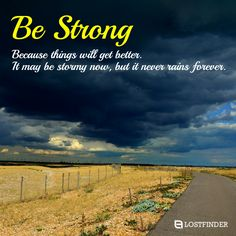 """Be Strong Because things will get better. It may be stormy now, but it never rains forever."" ‪#‎MotivationalQuotes‬ ‪#‎InspirationalQuotes‬"