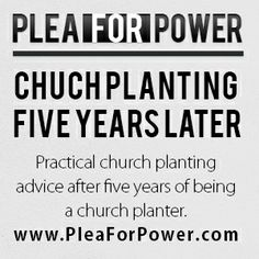 Click To Listen To Our Latest Podcast - Church Planting: Practical Advice After Five Years http://www.pleaforpower.com/2013/12/church-planting-advice/  Church Planting is great! Especially when you have advice given to you. I am thankful for the pastors that took time to help me when I first endeavored in the church planting ministry. Now, after five years, I have some church planting advice for you.