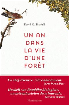 Un an dans la vie d'une forêt / David George Haskell. Flammarion, 2014 BU LILLE 1, Cote 577.3 HAS  	http://catalogue.univ-lille1.fr/F/?func=find-b&find_code=SYS&adjacent=N&local_base=LIL01&request=000625075