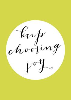 "Joy is a choice - ""rejoice in the Lord always!"" (Philippians 4:4) Even though my day or life might not be going as planned or desired, I have Jesus so I have joy in Him!"