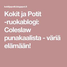 Kokit ja Potit -ruokablogi: Coleslaw punakaalista - väriä elämään!