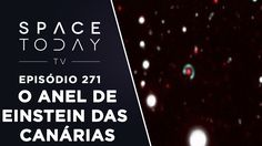 O Anel de Einstein das Canárias - Space Today TV Ep.271