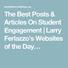 The Best Posts & Articles On Student Engagement | Larry Ferlazzo's Websites of the Day…