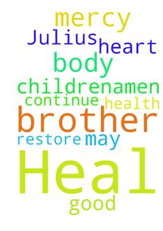 Heal my brother Julius -  Lord have mercy on my brother. Please heal his heart and body. Restore him to good health so he may continue to help his children.Amen.  Posted at: https://prayerrequest.com/t/Ize #pray #prayer #request #prayerrequest
