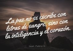 """""""La paz no se escribe con letras de sangre, sino con la inteligencia y el corazón"""" Juan Pablo II #DíaInternacionalDeLaPaz"""