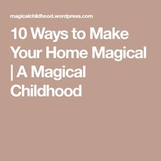 10 Ways to Make Your Home Magical   A Magical Childhood