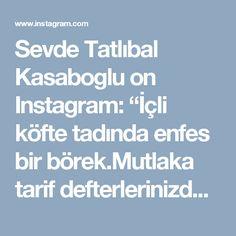 """Sevde Tatlıbal Kasaboglu on Instagram: """"İçli köfte tadında enfes bir börek.Mutlaka tarif defterlerinizde bulunmalı👌👌 Bu arada beğenmeyi unutmayın.👉❤ Yapacak olanlara simdiden…"""""""