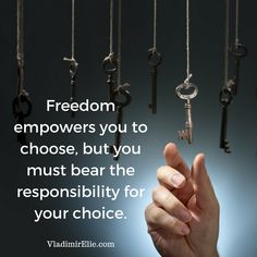 You must bear the responsibility for your freedom.